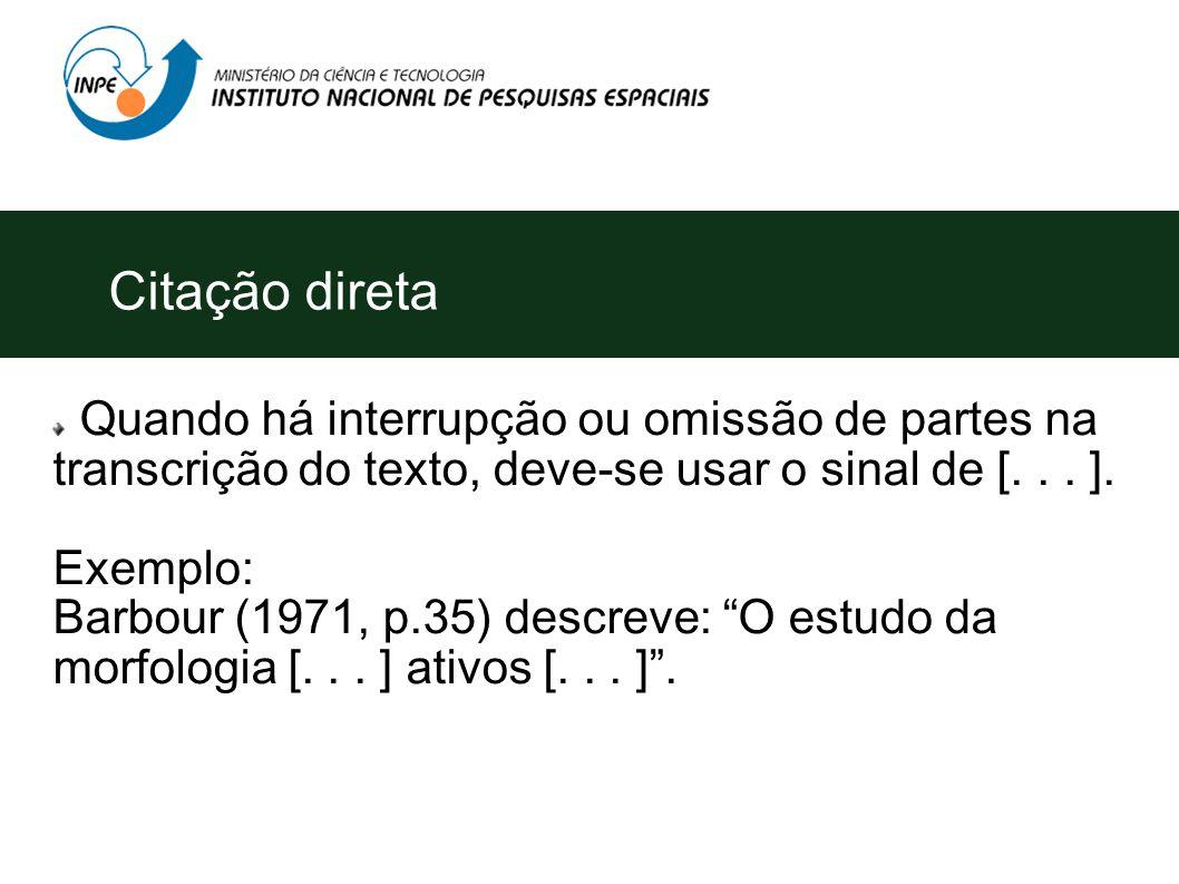 Citação direta Quando há interrupção ou omissão de partes na transcrição do texto, deve-se usar o sinal de [. . . ].